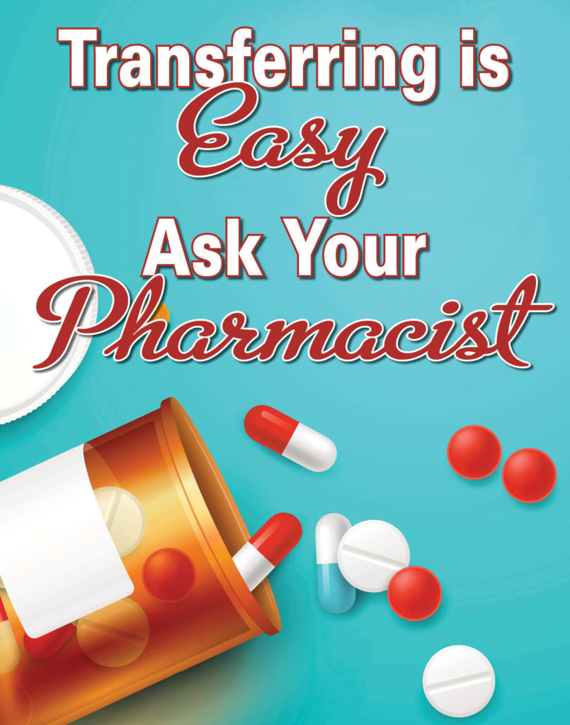 Transferring is easy. Ask your pharmacist.