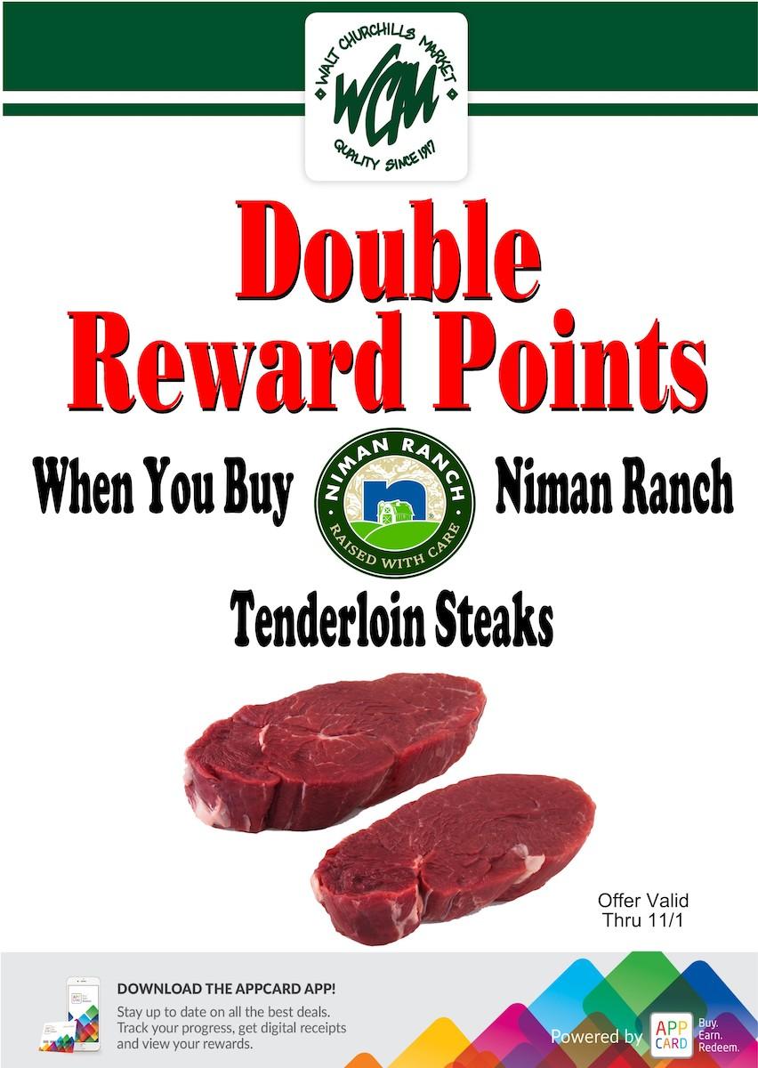 Double reward points when you buy Niman Ranch tenderloin steaks.