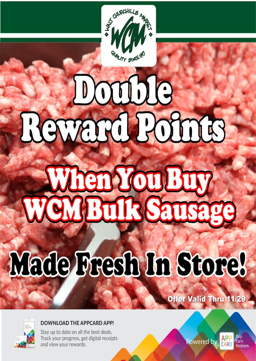 Double reward points when you buy WCM bulk sausage - made fresh in store!