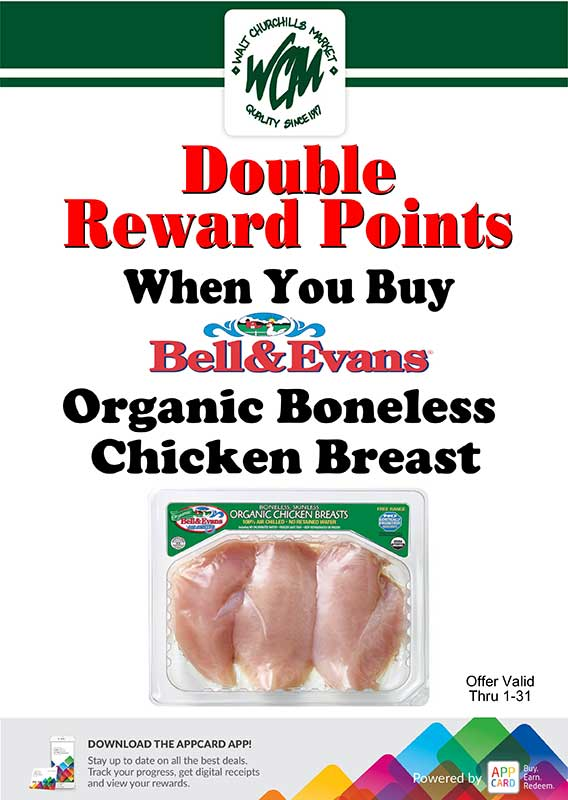 Double Reward points when you buy Bell & Evans organic boneless chicken breast