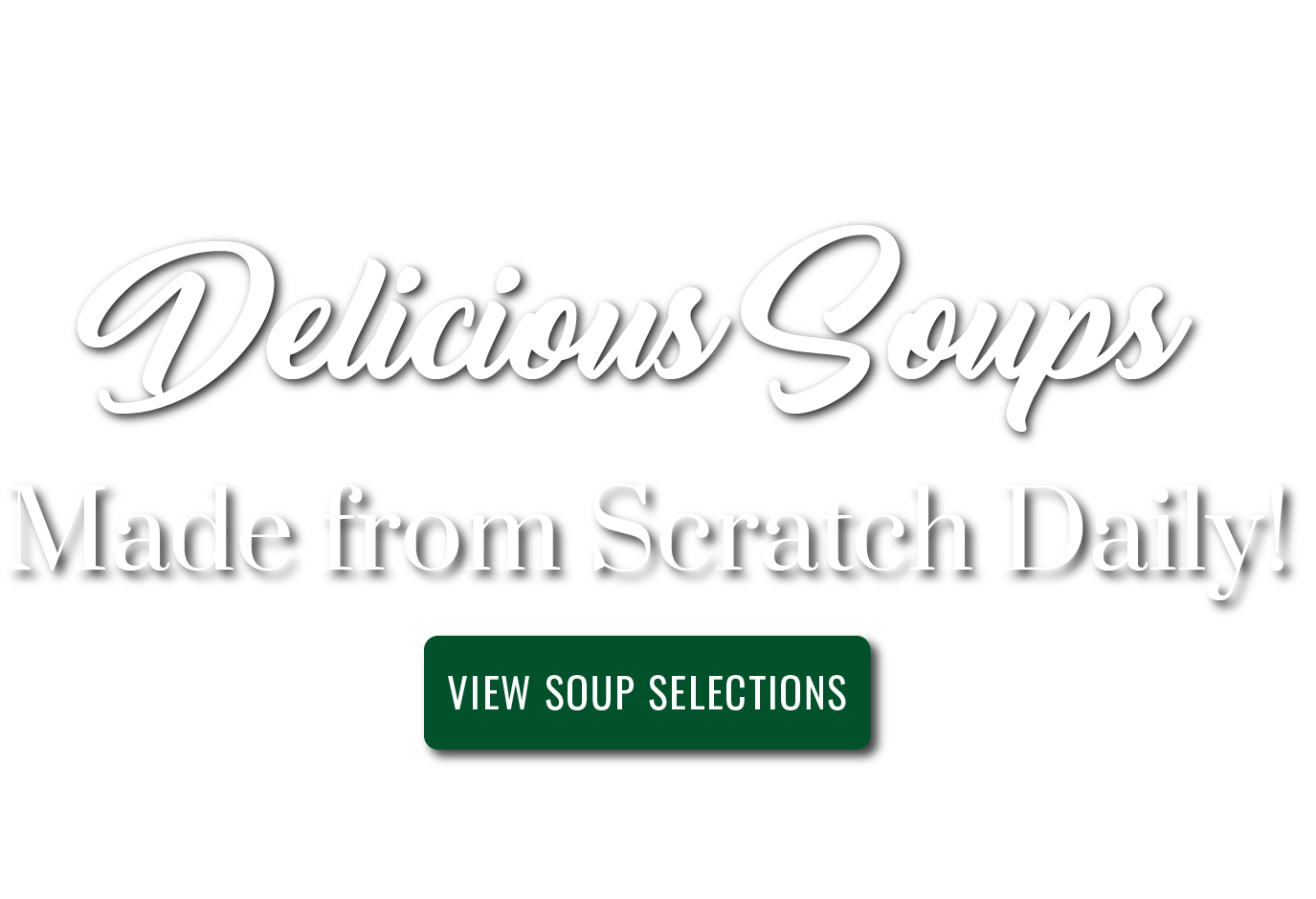Delicious Soups made from scratch daily! View soup selections