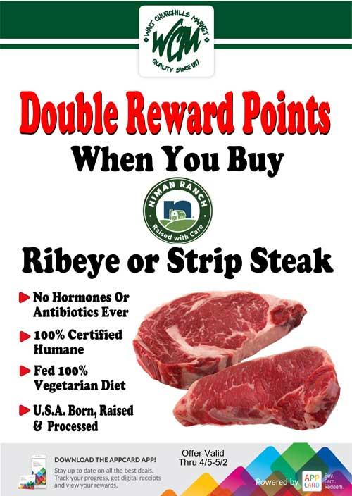 Double reward points when you buy Niman Ranch ribeye or strip steak