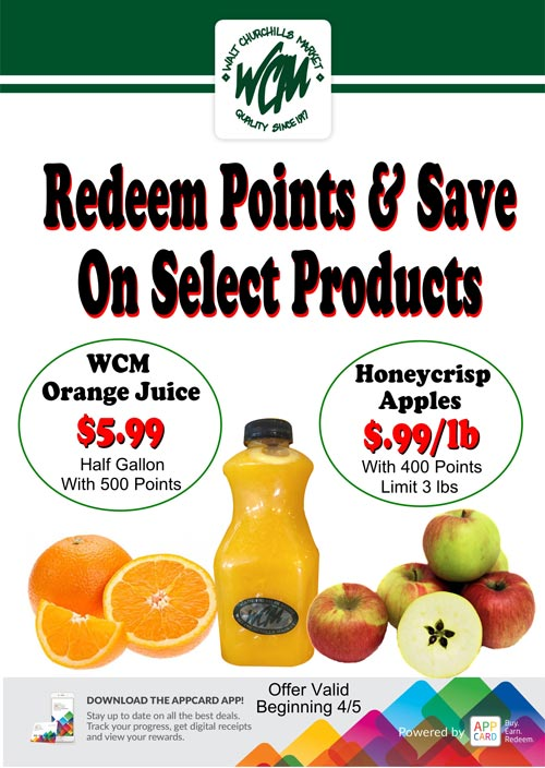Redeem Points and Save on Select Products. WCM Orange Juice $5.99/half gallon with 500 points. Honeycrisp apples $.99/lb with 400 points (limit 3 lbs)